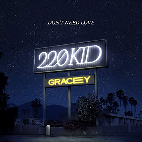 220-KID-GRACEY-DONT-NEED-LOVE-Credits-Ross-Fortune-Producer-Mixer-Engineer-Programming